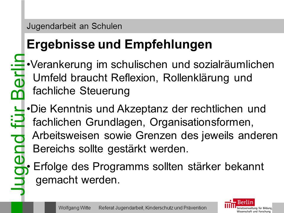 Jugend für Berlin Jugendarbeit an Schulen Wolfgang Witte Referat Jugendarbeit, Kinderschutz und Prävention Ergebnisse und Empfehlungen Verankerung im