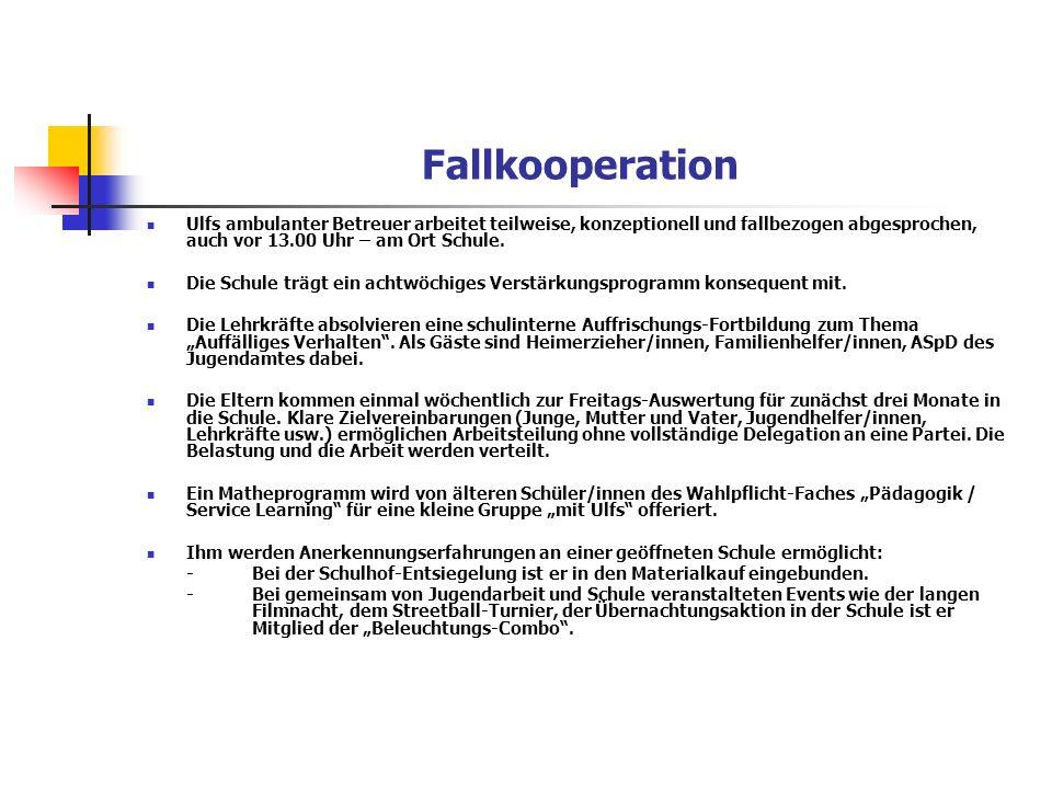 Fallkooperation Ulfs ambulanter Betreuer arbeitet teilweise, konzeptionell und fallbezogen abgesprochen, auch vor 13.00 Uhr – am Ort Schule. Die Schul