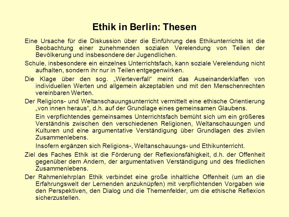Ethik in Berlin: Thesen Eine Ursache für die Diskussion über die Einführung des Ethikunterrichts ist die Beobachtung einer zunehmenden sozialen Verele