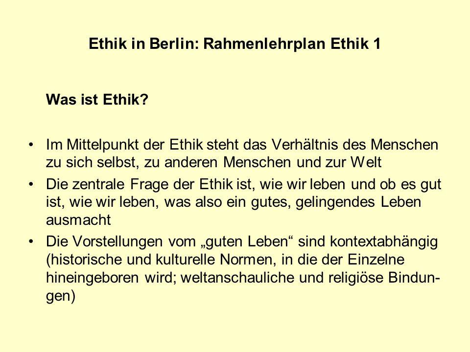 Ethik in Berlin: Rahmenlehrplan Ethik 1 Was ist Ethik? Im Mittelpunkt der Ethik steht das Verhältnis des Menschen zu sich selbst, zu anderen Menschen