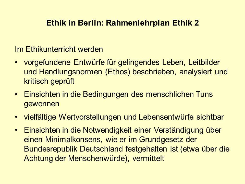 Ethik in Berlin: Rahmenlehrplan Ethik 2 Im Ethikunterricht werden vorgefundene Entwürfe für gelingendes Leben, Leitbilder und Handlungsnormen (Ethos)