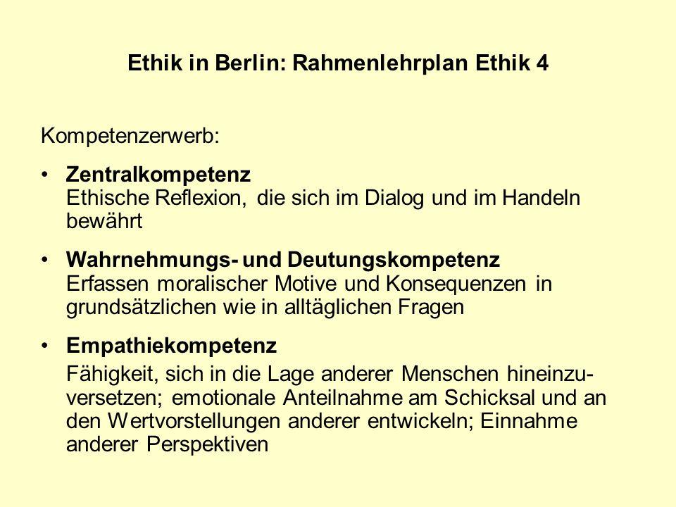 Ethik in Berlin: Rahmenlehrplan Ethik 4 Kompetenzerwerb: Zentralkompetenz Ethische Reflexion, die sich im Dialog und im Handeln bewährt Wahrnehmungs-