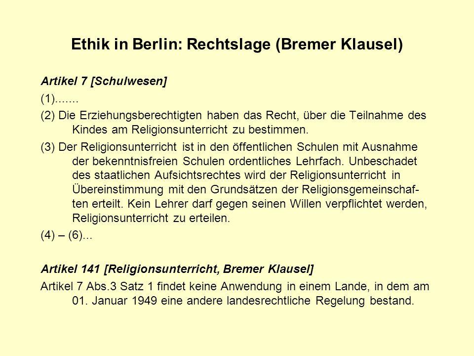 Ethik in Berlin: Rechtslage (Bremer Klausel) Artikel 7 [Schulwesen] (1)....... (2) Die Erziehungsberechtigten haben das Recht, über die Teilnahme des