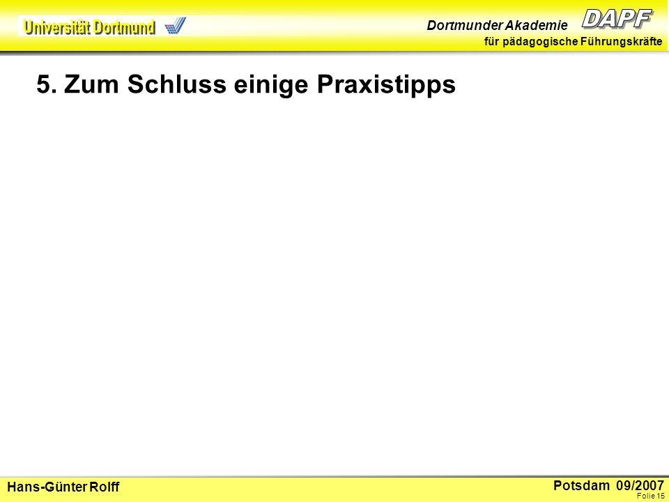 Potsdam 09/2007 Dortmunder Akademie für pädagogische Führungskräfte Hans-Günter Rolff Folie 16 Auch kleinere Datensätze können große Wirkung haben Selbsterhobene Daten sind am wirksamsten für Schulentwicklung, verstanden als Entwicklung der eigene Schule.