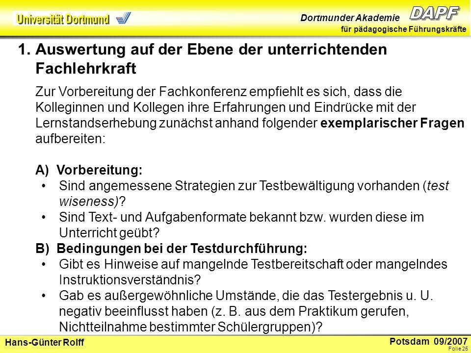 Potsdam 09/2007 Dortmunder Akademie für pädagogische Führungskräfte Hans-Günter Rolff Folie 26 C) Betrachtung der Ergebnisse … allgemein: Welche Ergebnisse sind auffällig, unerwartet oder erklärungsbedürftig.
