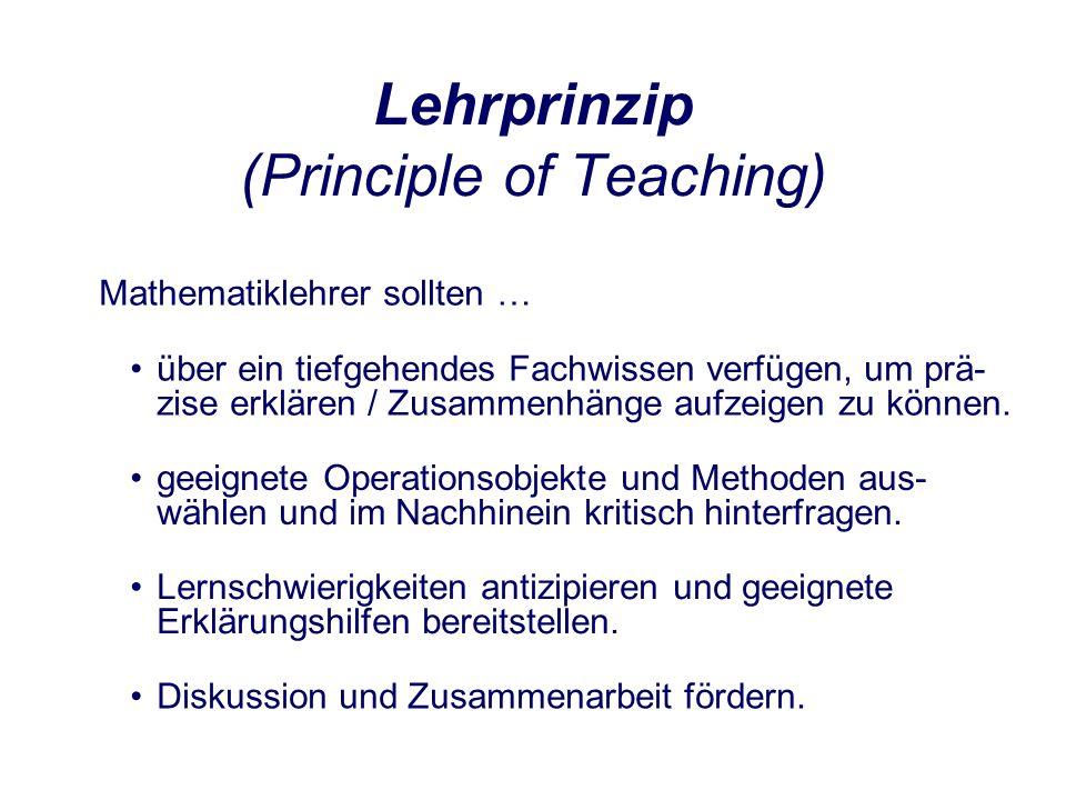 Lehrprinzip (Principle of Teaching) Mathematiklehrer sollten … geeignete Operationsobjekte und Methoden aus- wählen und im Nachhinein kritisch hinterfragen.