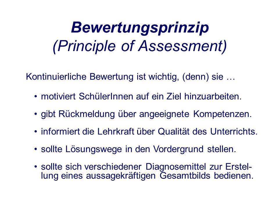 Bewertungsprinzip (Principle of Assessment) Kontinuierliche Bewertung ist wichtig, (denn) sie … sollte Lösungswege in den Vordergrund stellen.