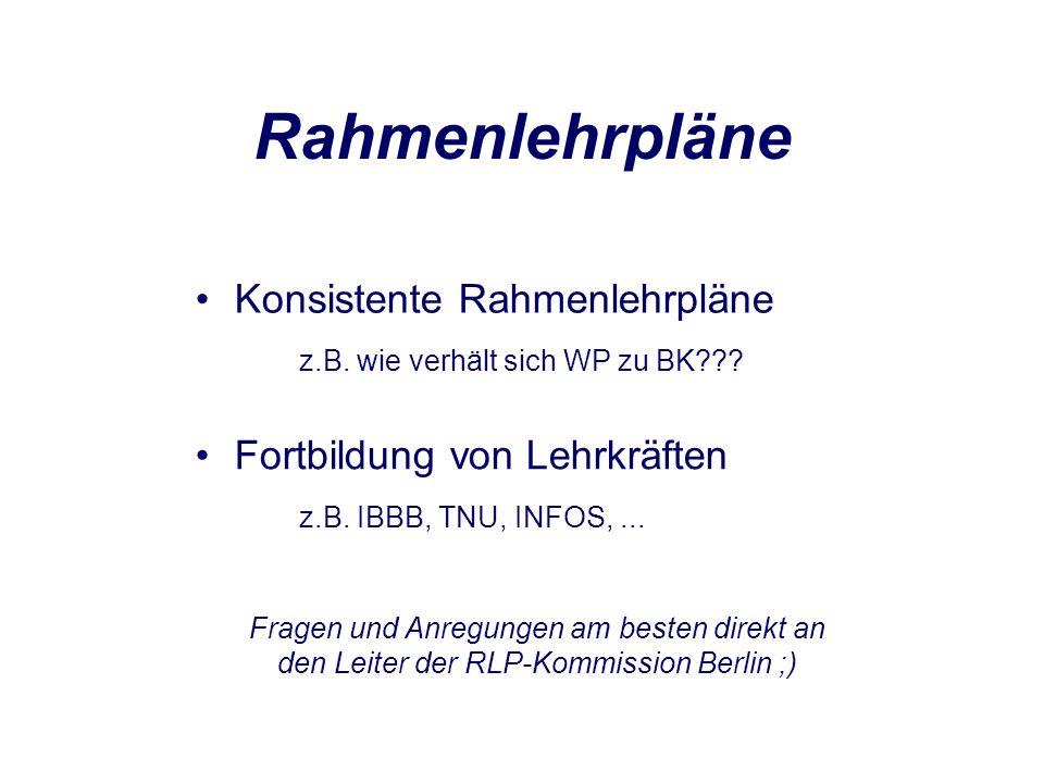 Rahmenlehrpläne Konsistente Rahmenlehrpläne z.B. wie verhält sich WP zu BK??.
