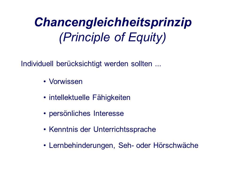 Chancengleichheitsprinzip (Principle of Equity) Individuell berücksichtigt werden sollten...