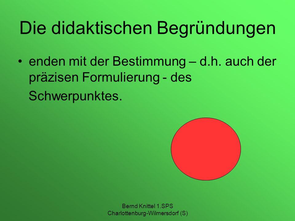 Bernd Knittel 1.SPS Charlottenburg-Wilmersdorf (S) Die didaktischen Begründungen enden mit der Bestimmung – d.h. auch der präzisen Formulierung - des