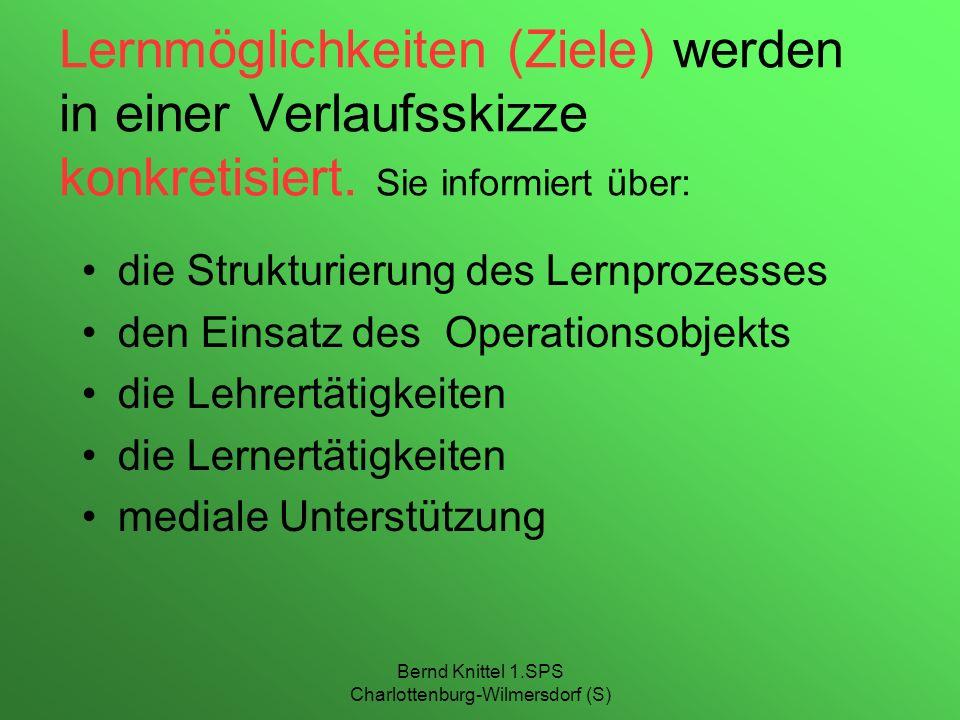 Bernd Knittel 1.SPS Charlottenburg-Wilmersdorf (S) Lernmöglichkeiten (Ziele) werden in einer Verlaufsskizze konkretisiert. Sie informiert über: die St