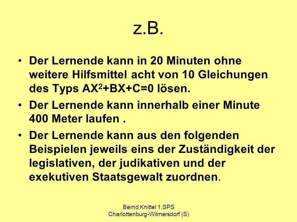 Bernd Knittel 1.SPS Charlottenburg-Wilmersdorf (S) z.B. Der Lernende kann in 20 Minuten ohne weitere Hilfsmittel acht von 10 Gleichungen des Typs AX 2