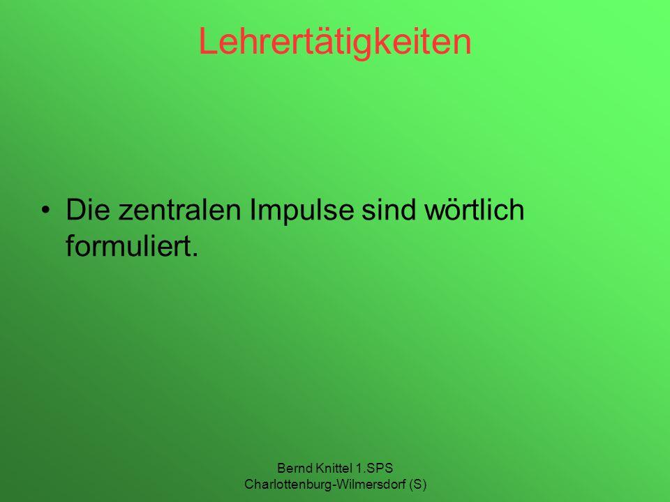 Bernd Knittel 1.SPS Charlottenburg-Wilmersdorf (S) Lehrertätigkeiten Die zentralen Impulse sind wörtlich formuliert.
