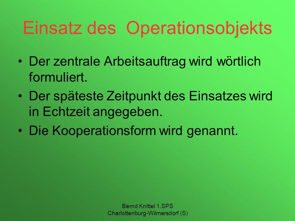 Bernd Knittel 1.SPS Charlottenburg-Wilmersdorf (S) Einsatz des Operationsobjekts Der zentrale Arbeitsauftrag wird wörtlich formuliert. Der späteste Ze