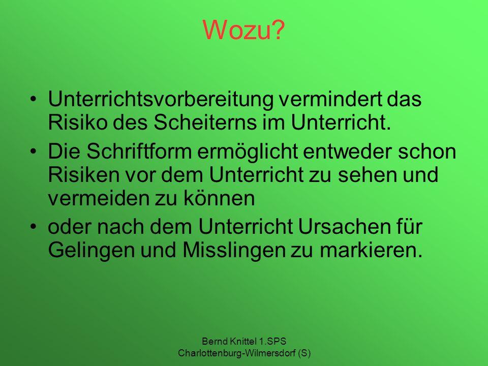Bernd Knittel 1.SPS Charlottenburg-Wilmersdorf (S) Wozu? Unterrichtsvorbereitung vermindert das Risiko des Scheiterns im Unterricht. Die Schriftform e