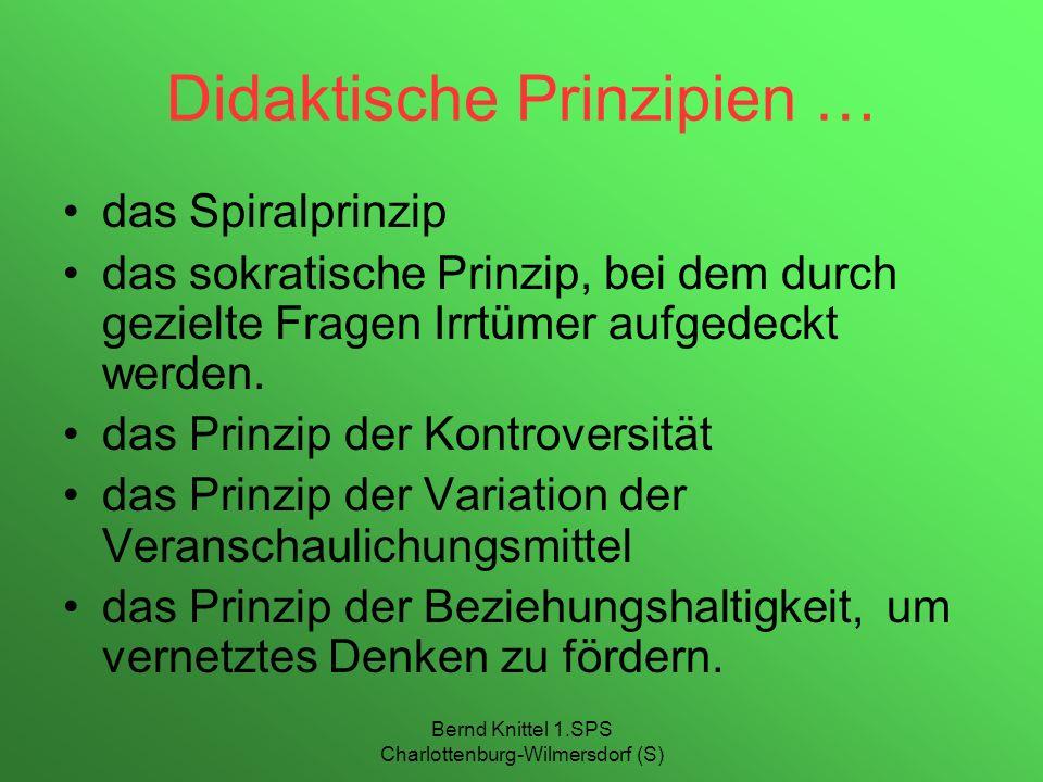 Bernd Knittel 1.SPS Charlottenburg-Wilmersdorf (S) Didaktische Prinzipien … das Spiralprinzip das sokratische Prinzip, bei dem durch gezielte Fragen I