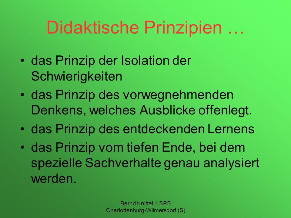 Bernd Knittel 1.SPS Charlottenburg-Wilmersdorf (S) Didaktische Prinzipien … das Prinzip der Isolation der Schwierigkeiten das Prinzip des vorwegnehmen