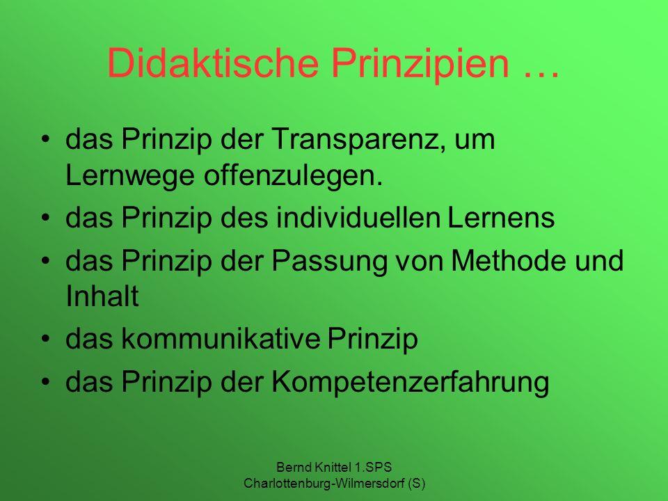 Bernd Knittel 1.SPS Charlottenburg-Wilmersdorf (S) Didaktische Prinzipien … das Prinzip der Transparenz, um Lernwege offenzulegen. das Prinzip des ind