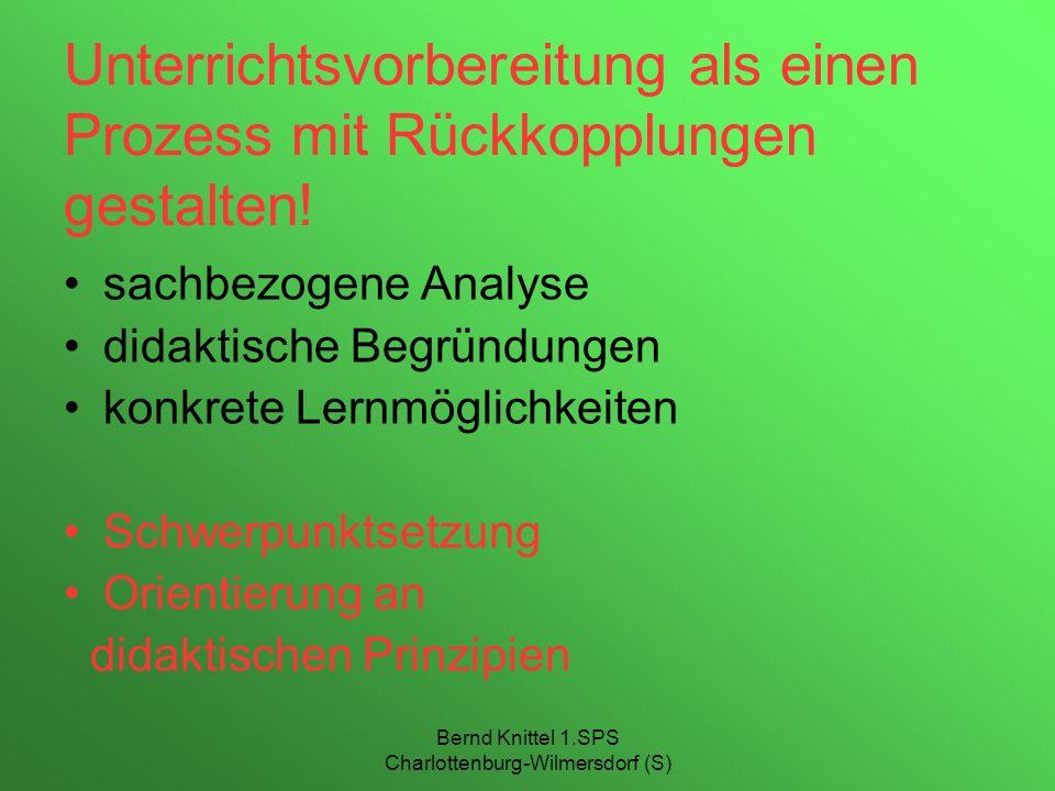 Bernd Knittel 1.SPS Charlottenburg-Wilmersdorf (S) Didaktische Prinzipien … das Spiralprinzip das sokratische Prinzip, bei dem durch gezielte Fragen Irrtümer aufgedeckt werden.
