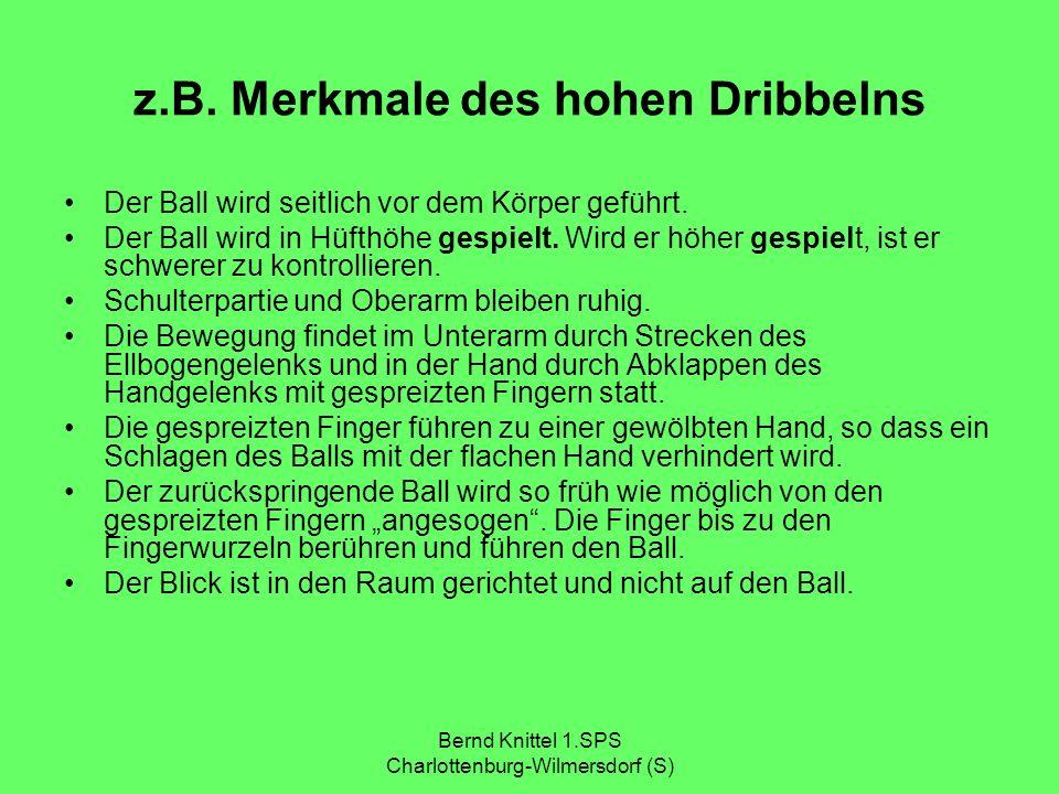 Bernd Knittel 1.SPS Charlottenburg-Wilmersdorf (S) z.B. Merkmale des hohen Dribbelns Der Ball wird seitlich vor dem Körper geführt. Der Ball wird in H
