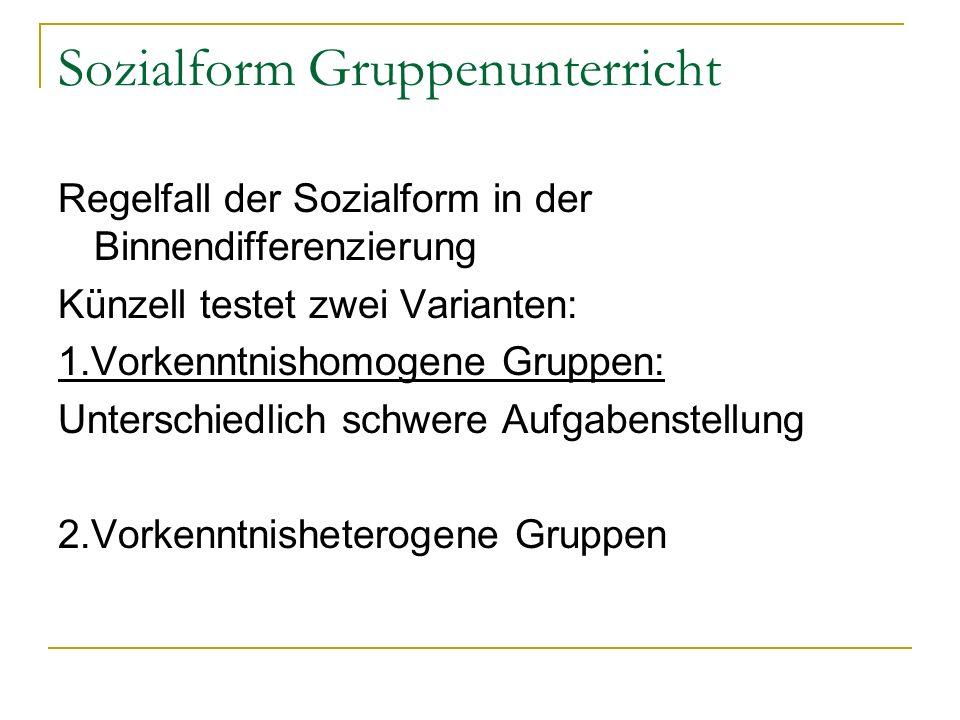 Sozialform Gruppenunterricht Regelfall der Sozialform in der Binnendifferenzierung Künzell testet zwei Varianten: 1.Vorkenntnishomogene Gruppen: Unter