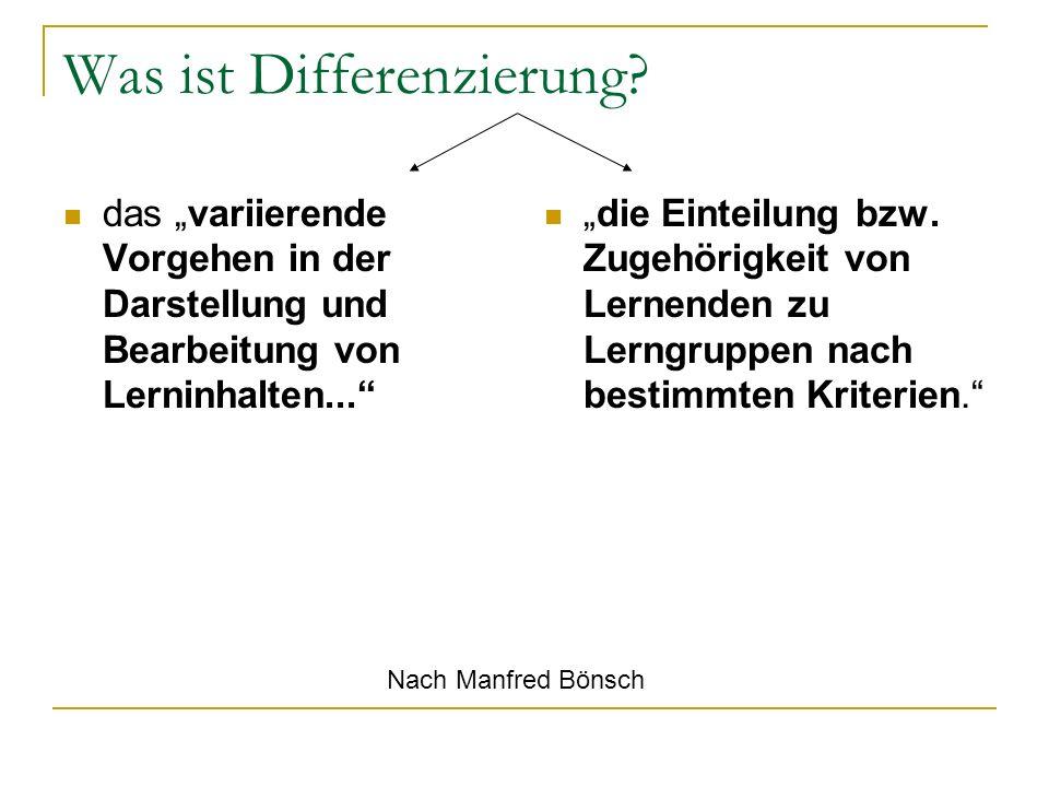 Was ist Differenzierung? das variierende Vorgehen in der Darstellung und Bearbeitung von Lerninhalten... die Einteilung bzw. Zugehörigkeit von Lernend