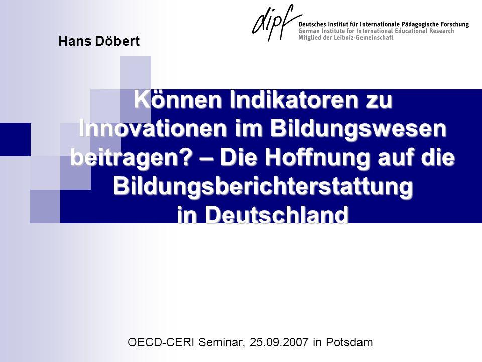 Können Indikatoren zu Innovationen im Bildungswesen beitragen? – Die Hoffnung auf die Bildungsberichterstattung in Deutschland OECD-CERI Seminar, 25.0