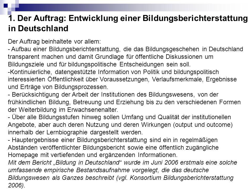 1. Der Auftrag: Entwicklung einer Bildungsberichterstattung in Deutschland Der Auftrag beinhaltete vor allem: - Aufbau einer Bildungsberichterstattung
