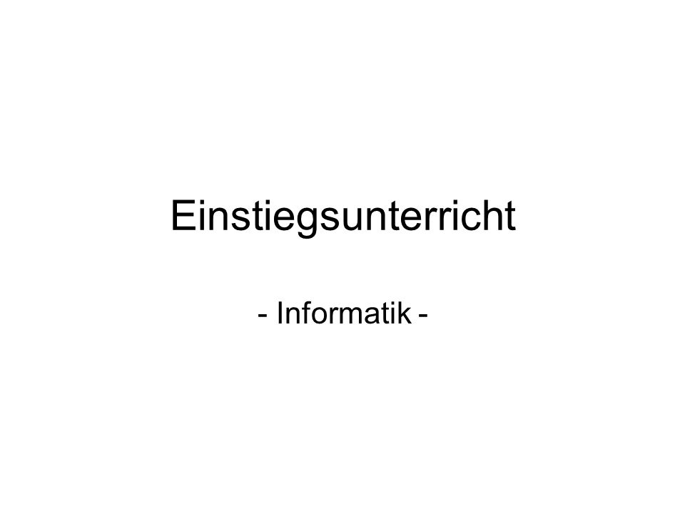 Einstiegsunterricht - Informatik -