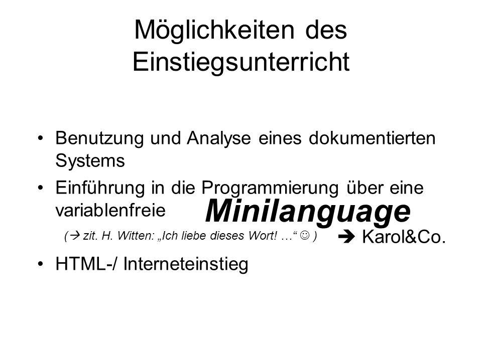Möglichkeiten des Einstiegsunterricht Benutzung und Analyse eines dokumentierten Systems Einführung in die Programmierung über eine variablenfreie Kar