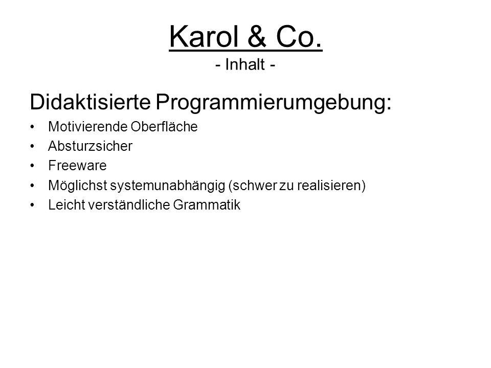 Karol & Co. - Inhalt - Didaktisierte Programmierumgebung: Motivierende Oberfläche Absturzsicher Freeware Möglichst systemunabhängig (schwer zu realisi