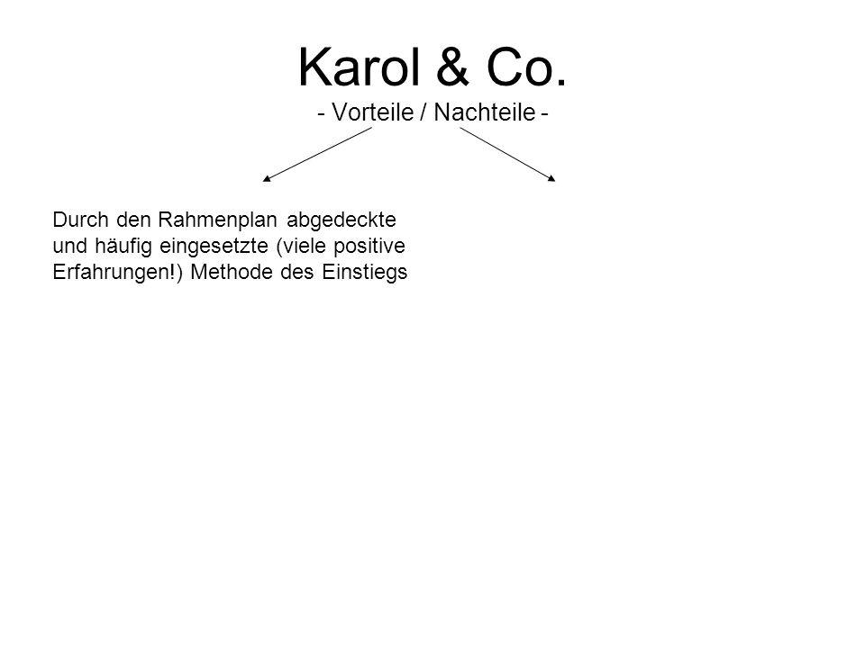 Karol & Co. - Vorteile / Nachteile - Durch den Rahmenplan abgedeckte und häufig eingesetzte (viele positive Erfahrungen!) Methode des Einstiegs
