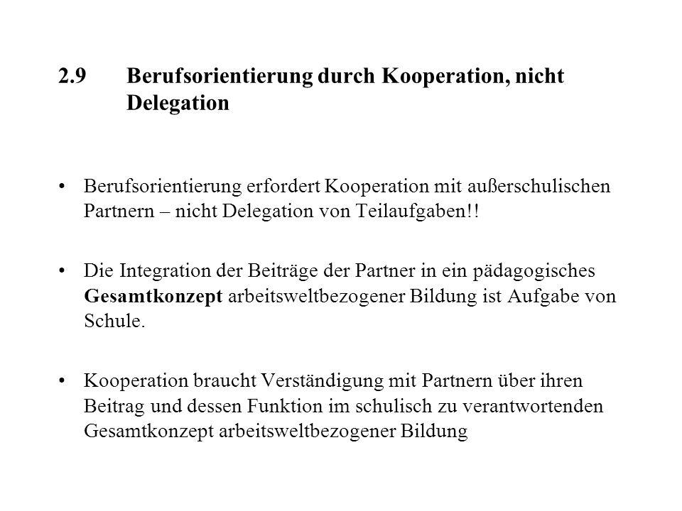 2.9 Berufsorientierung durch Kooperation, nicht Delegation Berufsorientierung erfordert Kooperation mit außerschulischen Partnern – nicht Delegation v