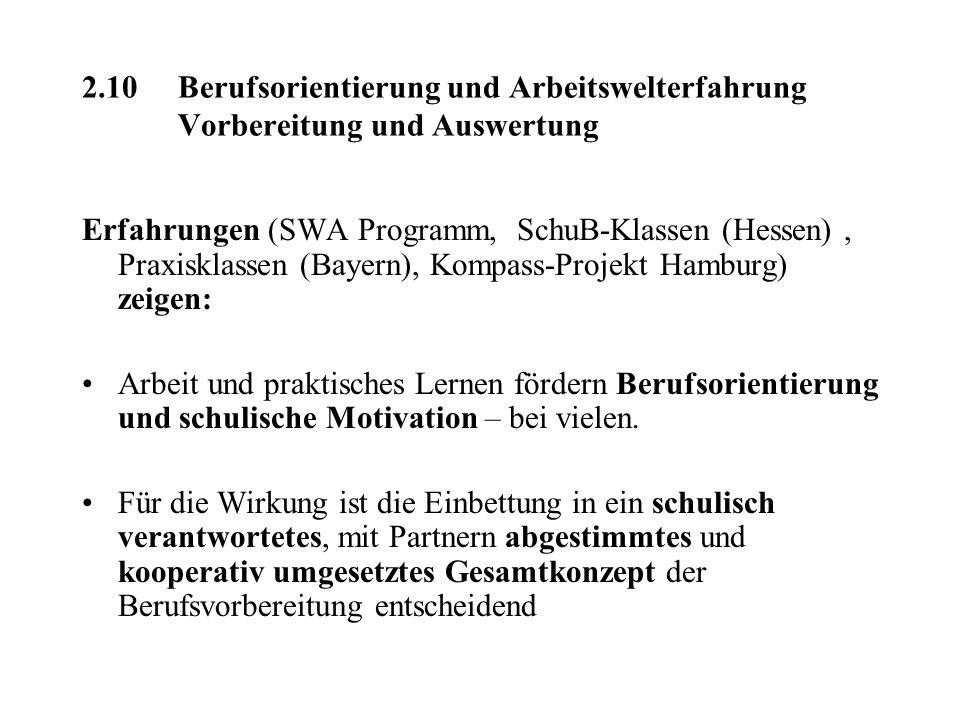 2.10Berufsorientierung und Arbeitswelterfahrung Vorbereitung und Auswertung Erfahrungen (SWA Programm, SchuB-Klassen (Hessen), Praxisklassen (Bayern),