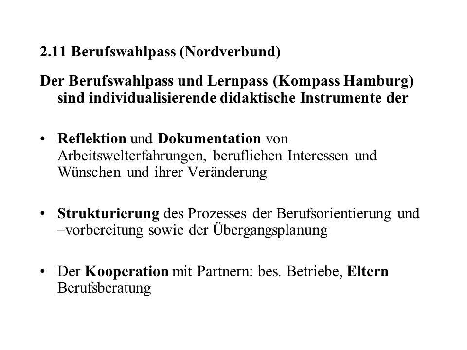 2.11 Berufswahlpass (Nordverbund) Der Berufswahlpass und Lernpass (Kompass Hamburg) sind individualisierende didaktische Instrumente der Reflektion un