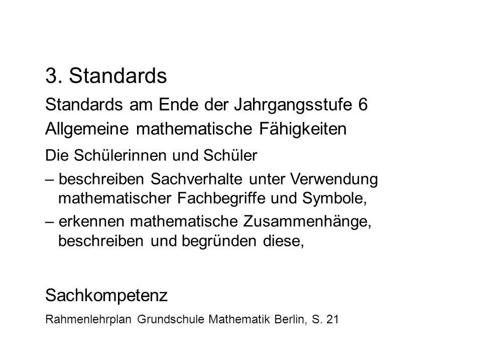 Die Schülerinnen und Schüler – beschreiben Sachverhalte unter Verwendung mathematischer Fachbegriffe und Symbole, – erkennen mathematische Zusammenhän