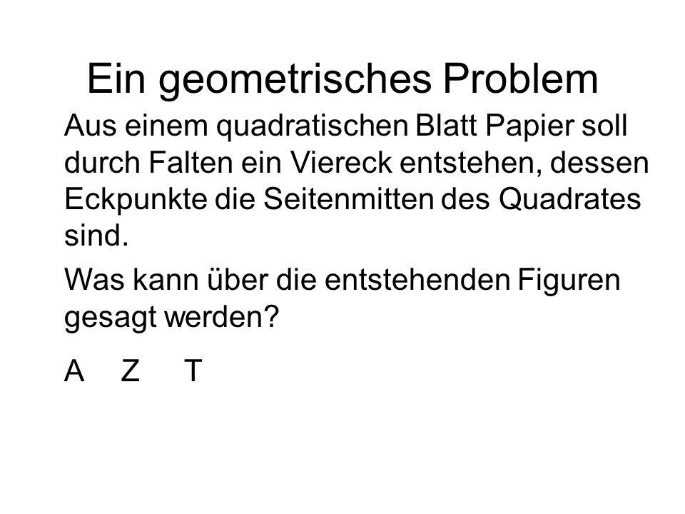 Ein geometrisches Problem Aus einem quadratischen Blatt Papier soll durch Falten ein Viereck entstehen, dessen Eckpunkte die Seitenmitten des Quadrate