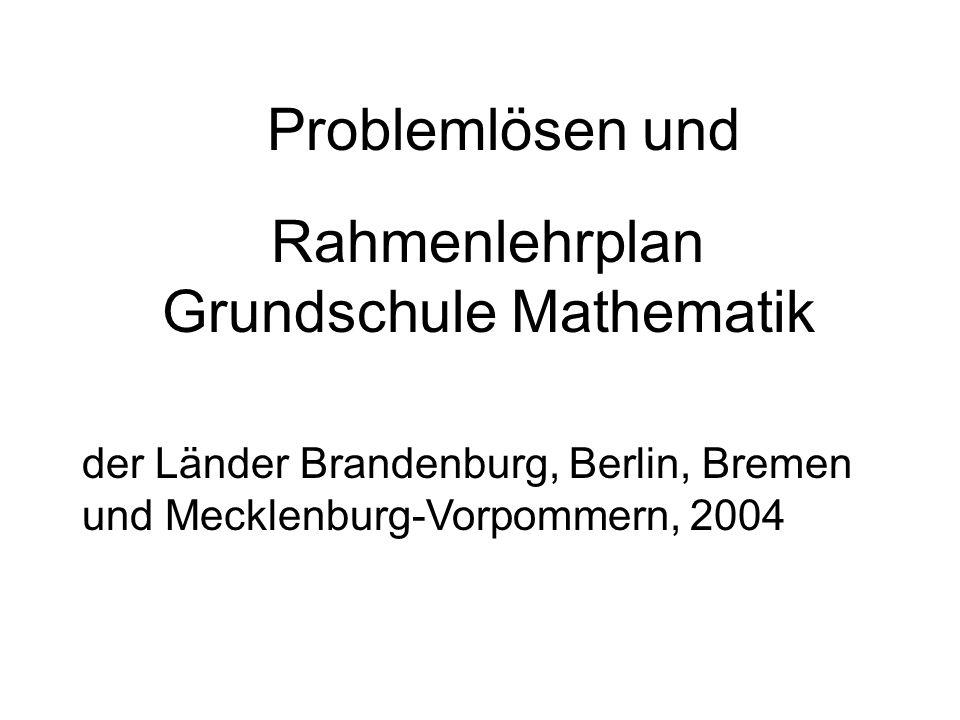 Rahmenlehrplan Grundschule Mathematik der Länder Brandenburg, Berlin, Bremen und Mecklenburg-Vorpommern, 2004 Problemlösen und