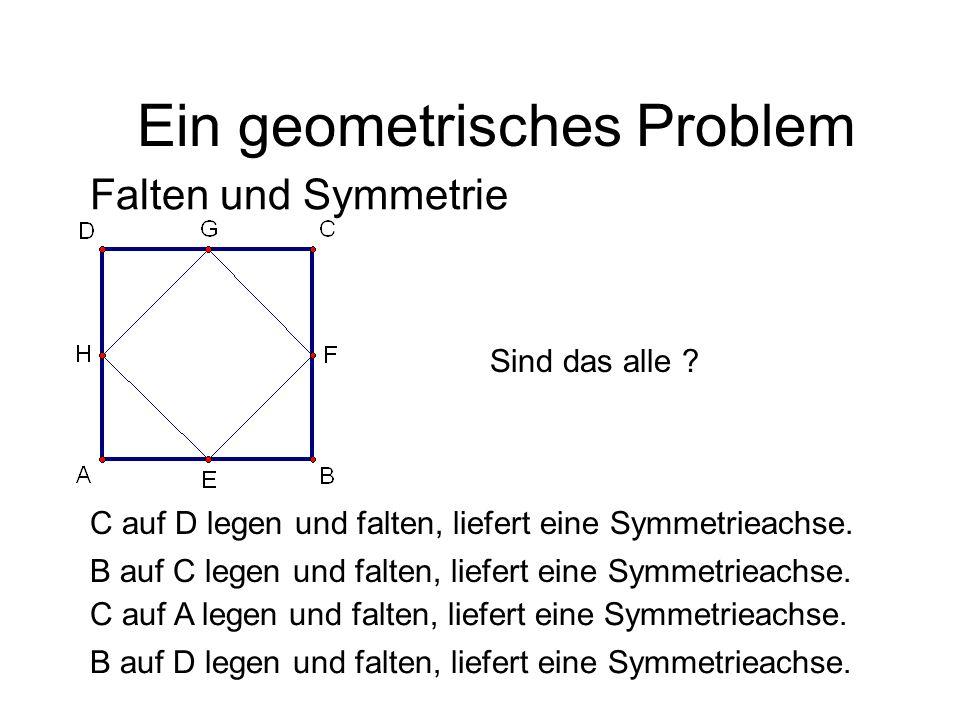 Falten und Symmetrie C auf D legen und falten, liefert eine Symmetrieachse. Ein geometrisches Problem C auf A legen und falten, liefert eine Symmetrie