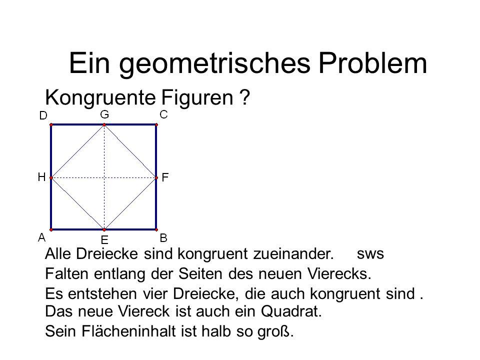 Kongruente Figuren ? Alle Dreiecke sind kongruent zueinander. Ein geometrisches Problem Das neue Viereck ist auch ein Quadrat. Sein Flächeninhalt ist