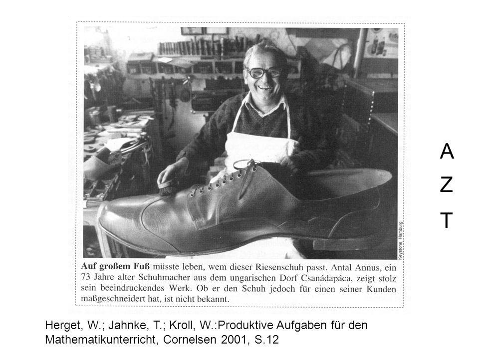 Herget, W.; Jahnke, T.; Kroll, W.:Produktive Aufgaben für den Mathematikunterricht, Cornelsen 2001, S.12 A Z T