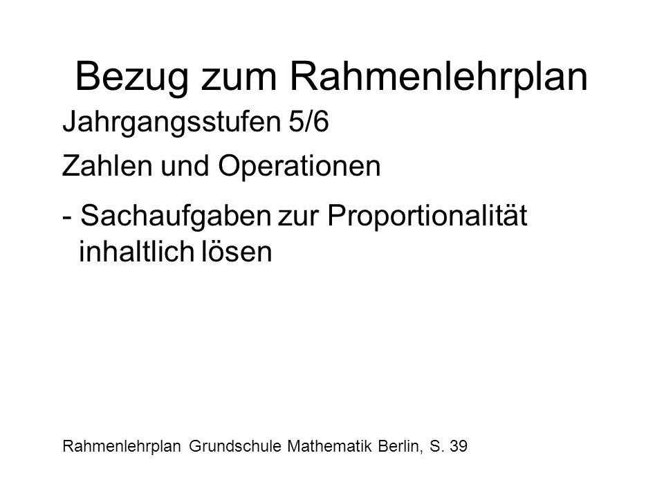 Bezug zum Rahmenlehrplan Jahrgangsstufen 5/6 Zahlen und Operationen - Sachaufgaben zur Proportionalität inhaltlich lösen Rahmenlehrplan Grundschule Ma
