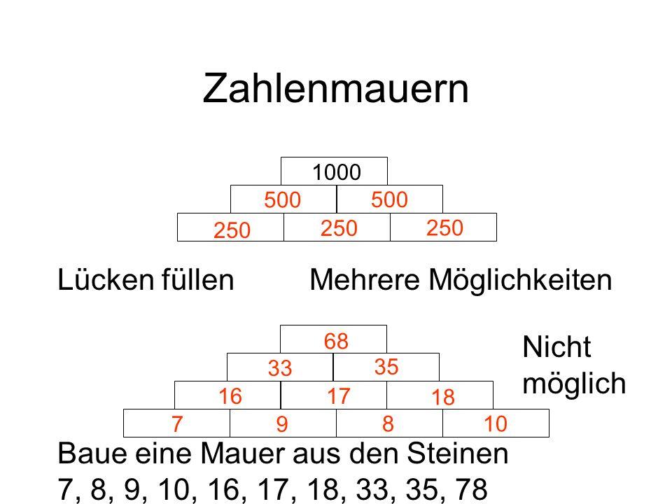Zahlenmauern Lücken füllenMehrere Möglichkeiten Baue eine Mauer aus den Steinen 7, 8, 9, 10, 16, 17, 18, 33, 35, 78 79 1000 500 250 16 8 17 10 18 35 3