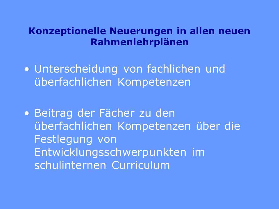Konzeptionelle Neuerungen in allen neuen Rahmenlehrplänen Unterscheidung von fachlichen und überfachlichen Kompetenzen Beitrag der Fächer zu den überf