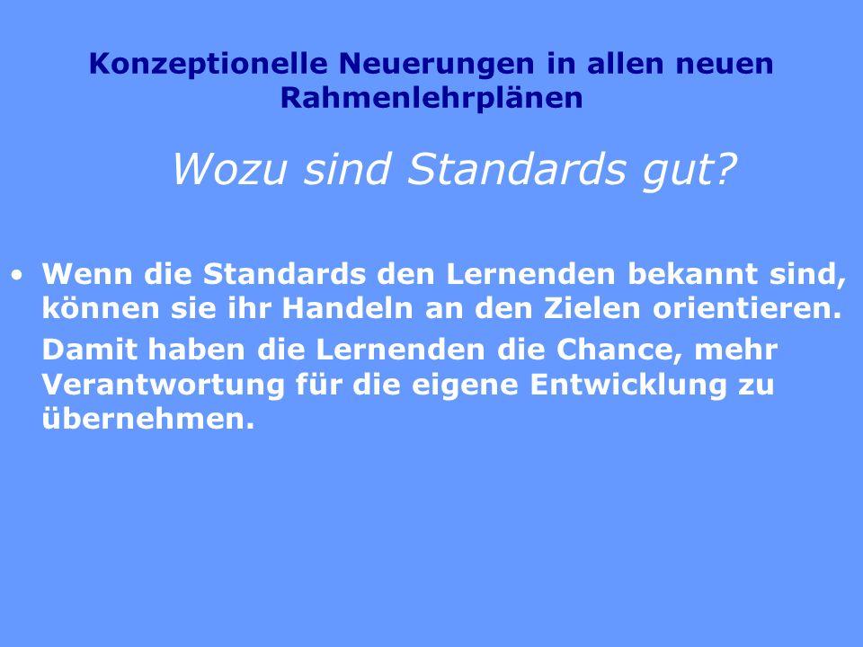Konzeptionelle Neuerungen in allen neuen Rahmenlehrplänen Wozu sind Standards gut? Wenn die Standards den Lernenden bekannt sind, können sie ihr Hande