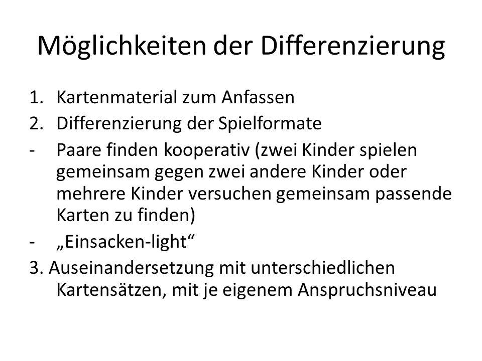 Möglichkeiten der Differenzierung 1.Kartenmaterial zum Anfassen 2.Differenzierung der Spielformate -Paare finden kooperativ (zwei Kinder spielen gemei