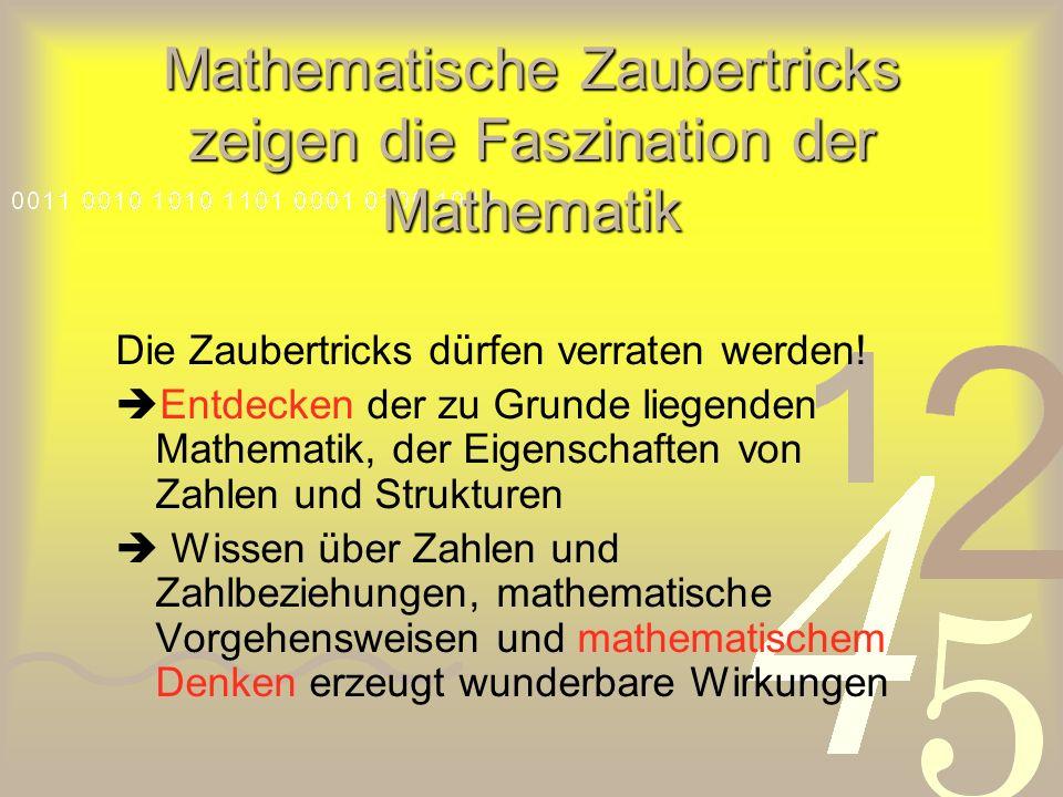 Mathematische Zaubertricks zeigen die Faszination der Mathematik Die Zaubertricks dürfen verraten werden.