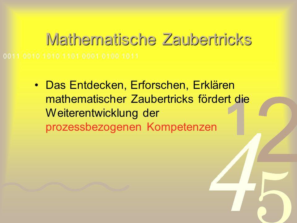 Mathematische Zaubertricks Das Entdecken, Erforschen, Erklären mathematischer Zaubertricks fördert die Weiterentwicklung der prozessbezogenen Kompetenzen