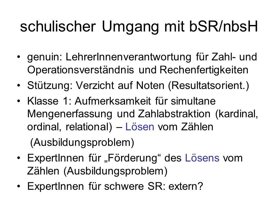 schulischer Umgang mit bSR/nbsH genuin: LehrerInnenverantwortung für Zahl- und Operationsverständnis und Rechenfertigkeiten Stützung: Verzicht auf Not