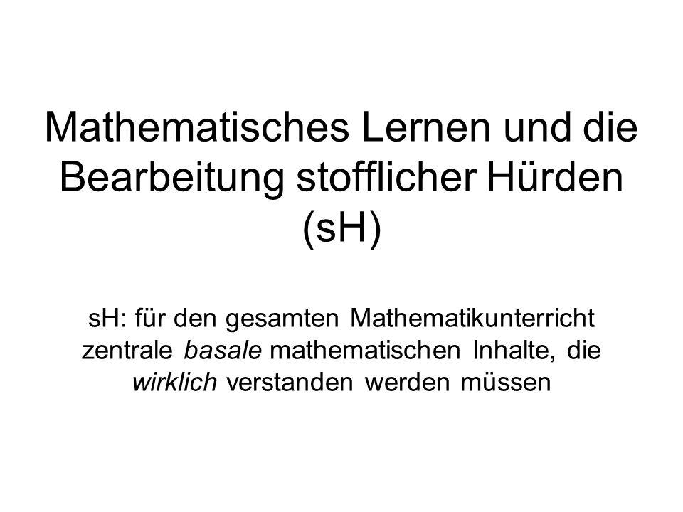 Mathematisches Lernen und die Bearbeitung stofflicher Hürden (sH) sH: für den gesamten Mathematikunterricht zentrale basale mathematischen Inhalte, di